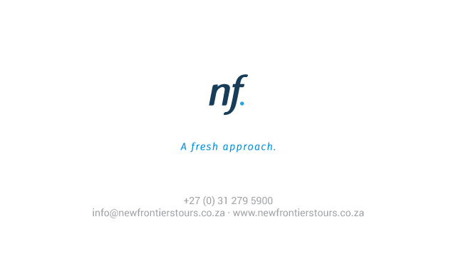New Frontiers Tours - A fresh approach: +27 (0) 31 279 5900 info@newfrontirestours.co.za www.newfrontierstours.co.za